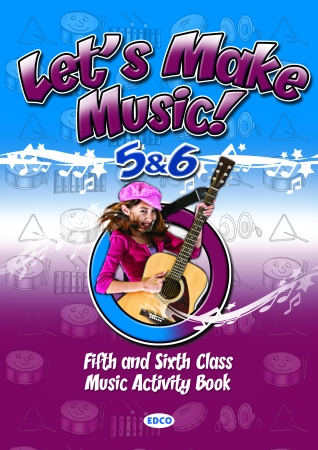Let's Make Music 5 & 6 - Fifth & Sixth Class