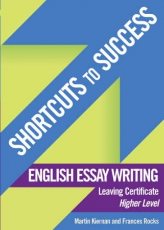 Shortcuts To Success - Leaving Certificate - English Essay Writing Higher Level