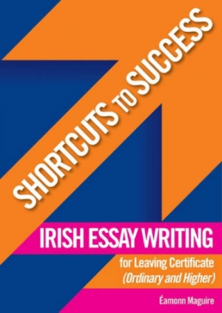 Shortcuts To Success - Leaving Certificate - Irish Essay Writing Higher & Ordinary Level
