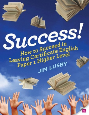 Success! How to Succeed in Leaving Certificate English Paper 1 Higher Level