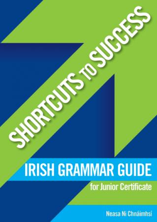 Shortcuts To Success - Junior Certificate - Irish Grammar