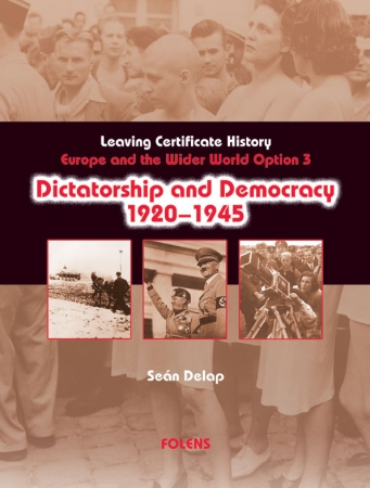 Dictatorship & Democracy 1920-1945 - Europe & The Wider World 1815-1992 - Option 3 - Leaving Certificate History