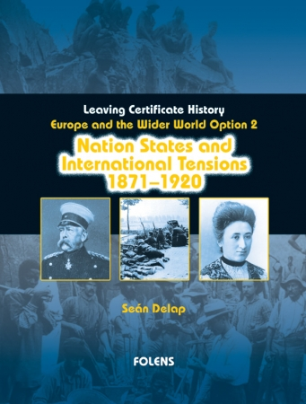Nation States & International Tensions 1871-1920 - Europe & The Wider World 1815-1992 - Option 2 - Leaving Certificate History