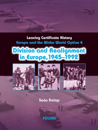 Divisions & Realignment In Europe 1945-1992 - Europe & The Wider World 1815-1992 - Option 4 - Leaving Certificate History