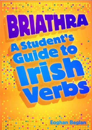 Briathra: A Students Guide To Irish Verbs