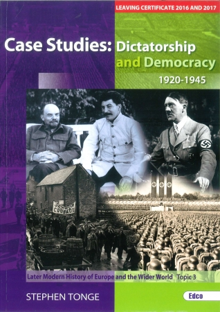 Case Studies: Dictatorship & Democracy 1920-1945 - Later Modern History of Europe & The Wider World Topic 3 - Leaving Certificate 2016 & 2017