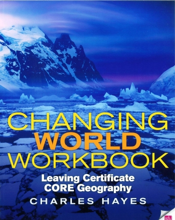 Changing World Core Workbook - Leaving Certificate Geography Workbook