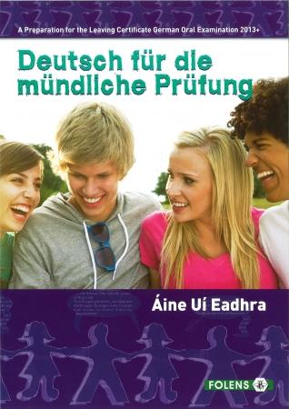 Deutsch Fur Die Mundliche Prufung 2013 & Onwards - A Preparation For The LC Oral German - Higher & Ordinary Level