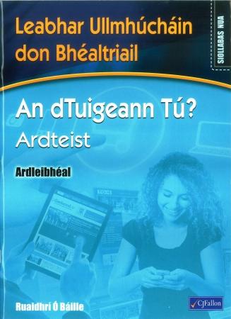 An dTuigeann Tú? Ardteist Ardleibhéal - Workbook - Leaving Certificate Irish