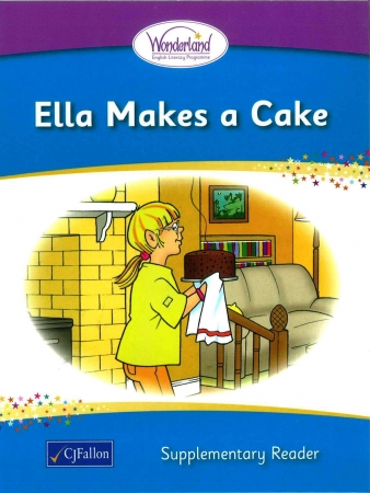 Ella Makes A Cake - Supplementary Reader - Wonderland Stage One - Junior & Senior Infants