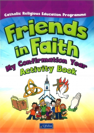 Friends In Faith My Confirmation Year Activity Book 6th Class