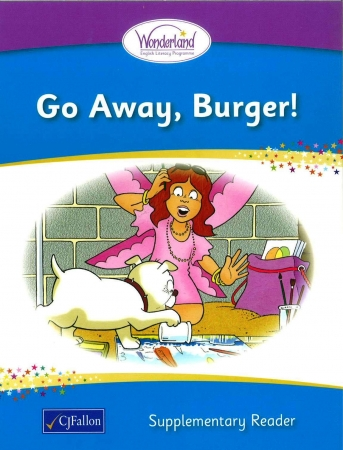 Go Away, Burger! - Supplementary Reader - Wonderland Stage One - Junior & Senior Infants