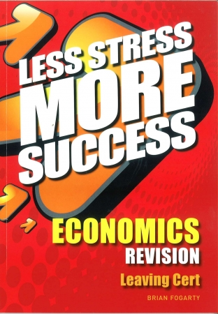 Less Stress More Success - Leaving Certificate - Economics