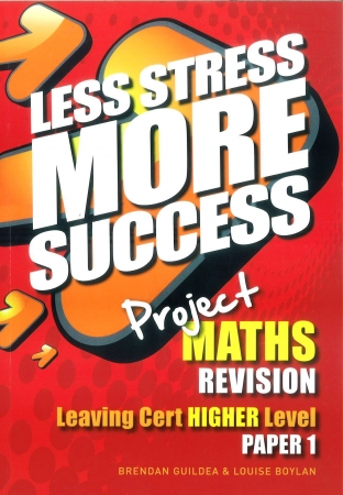 Less Stress More Success - Leaving Certificate - Maths Higher Level Paper 1