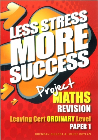 Less Stress More Success - Leaving Certificate - Maths Ordinary Level Paper 1