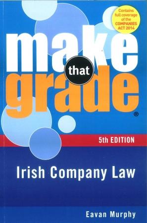 Make That Grade: Irish Company Law 5th Edition