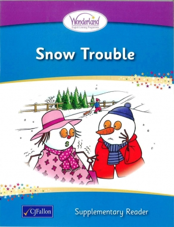 Snow Trouble - Supplementary Reader - Wonderland Stage One - Junior & Senior Infants